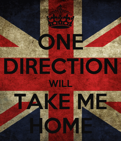 Poster: ONE DIRECTION WILL TAKE ME HOME