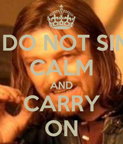 Poster: ONE DO NOT SIMPLY CALM AND CARRY ON