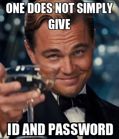 Poster: ONE DOES NOT SIMPLY GIVE  ID AND PASSWORD
