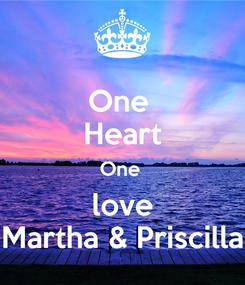Poster: One  Heart One  love Martha & Priscilla