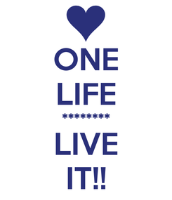 Poster: ONE LIFE ******** LIVE IT!!