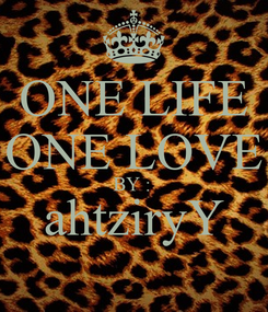 Poster: ONE LIFE ONE LOVE BY :  ahtziryY