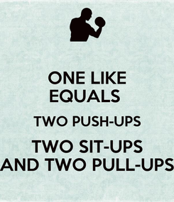 Poster: ONE LIKE EQUALS  TWO PUSH-UPS TWO SIT-UPS AND TWO PULL-UPS