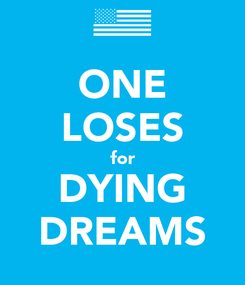 Poster: ONE LOSES for DYING DREAMS