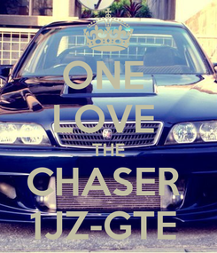 Poster: ONE  LOVE  THE CHASER  1JZ-GTE