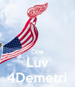 Poster:   One Luv 4Demetri