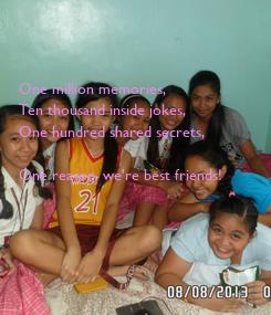 Poster: One million memories, Ten thousand inside jokes, One hundred shared secrets,  One reason, we're best friends!