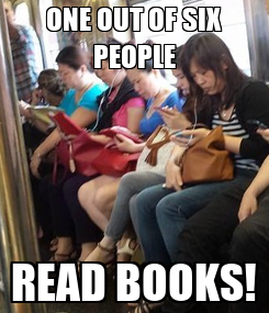 Poster: ONE OUT OF SIX PEOPLE READ BOOKS!