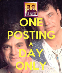 Poster: ONE POSTING A DAY ONLY