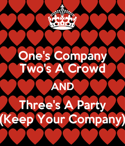 Poster: One's Company Two's A Crowd AND Three's A Party (Keep Your Company)