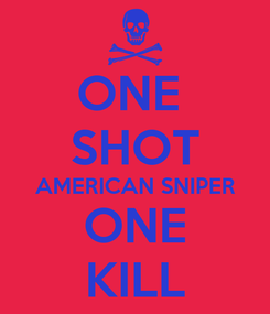 Poster: ONE  SHOT AMERICAN SNIPER ONE KILL