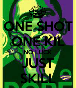 Poster: ONE SHOT ONE KIL NO LUCK JUST SKILL