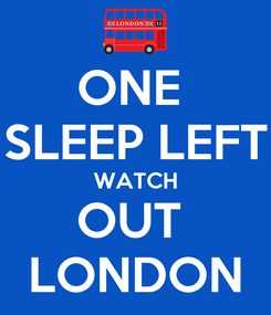 Poster: ONE  SLEEP LEFT WATCH OUT  LONDON