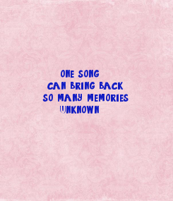 Poster:            one song         can bring back