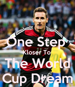 Poster:  One Step  Kloser To  The World Cup Dream