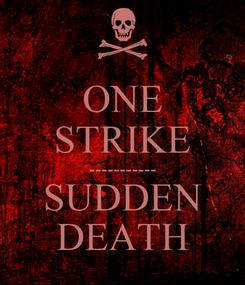 Poster: ONE STRIKE ----------- SUDDEN DEATH