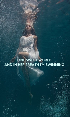 Poster: ONE SWEET WORLD AND IN HER BREATH I'M SWIMMING