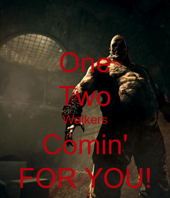 Poster: One Two Walkers Comin' FOR YOU!
