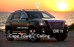 Poster:                                     ONE WORLD                                                                                              DR 11      Cape Town     Calling