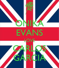 Poster: ONIKA EVANS LOVE CARLOS GARCIA