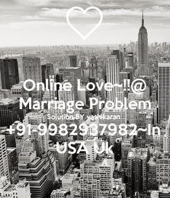 Poster: Online Love~!!@ Marriage Problem Solution BY vashikaran  +91-9982937982~In  USA Uk
