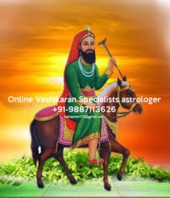 Poster: Online Vashikaran Specialists astrologer +91-9887113626 babapeer172@gmail.com