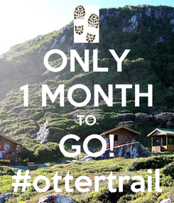 Poster: ONLY 1 MONTH TO GO! #ottertrail