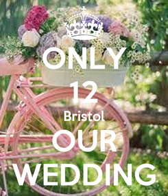 Poster: ONLY 12 Bristol OUR WEDDING