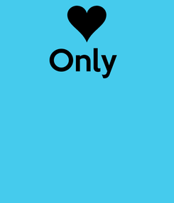 Poster: Only