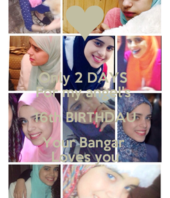 Poster: Only 2 DAYS  For my angel's  16th BIRTHDAU Your Bangar  Loves you
