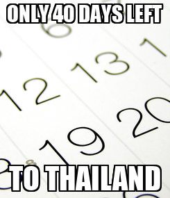 Poster: ONLY 40 DAYS LEFT TO THAILAND