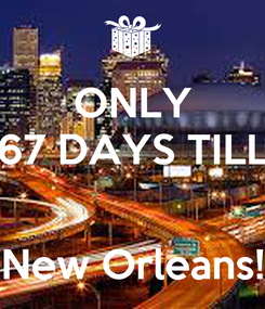 Poster: ONLY 67 DAYS TILL   New Orleans!