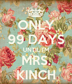 Poster: ONLY 99 DAYS UNTIL I'M MRS. KINCH
