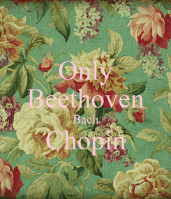 Poster: Only Beethoven Bach Chopin