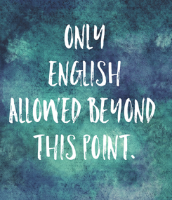 Poster: only ENGLISH allowed beyond  this point.
