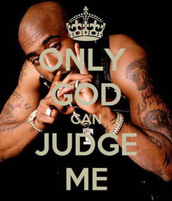Poster: ONLY  GOD CAN JUDGE ME