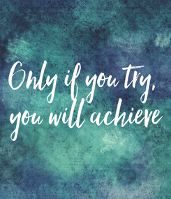 Poster: Only if you try,  you will achieve