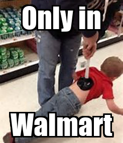 Poster: Only in Walmart