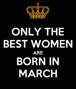 Poster: ONLY THE BEST WOMEN ARE BORN IN MARCH
