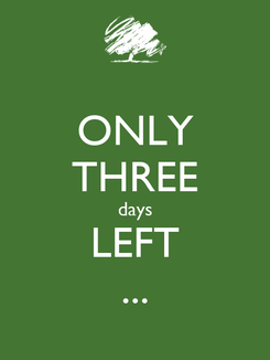 Poster: ONLY THREE days LEFT ...