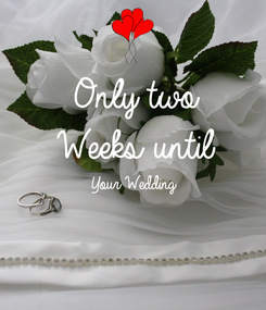 Poster: Only two Weeks until Your Wedding