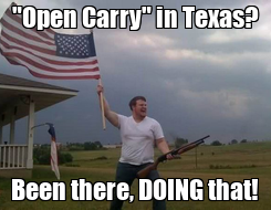"Poster: ""Open Carry"" in Texas? Been there, DOING that!"