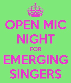 Poster: OPEN MIC NIGHT FOR EMERGING SINGERS