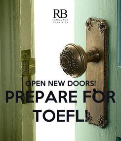 Poster:   OPEN NEW DOORS! PREPARE FOR TOEFL!