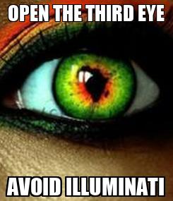 Poster: OPEN THE THIRD EYE AVOID ILLUMINATI