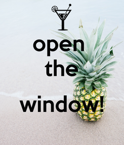 Poster: open  the  window!