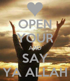 Poster: OPEN YOUR AND SAY YA ALLAH