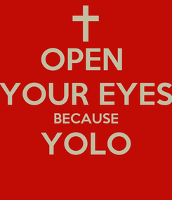 Poster: OPEN  YOUR EYES BECAUSE YOLO