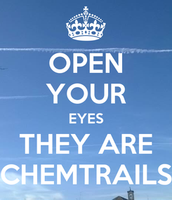 Poster: OPEN YOUR EYES THEY ARE CHEMTRAILS
