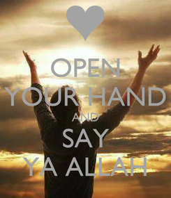 Poster: OPEN YOUR HAND AND SAY YA ALLAH